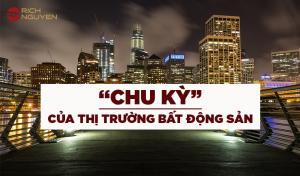 """CÁC """"CHU KỲ"""" CỦA THỊ TRƯỜNG BẤT ĐỘNG SẢN"""